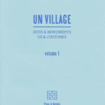 Thierry Weyd : UN VILLAGE, sites & monuments, us & coutumes (vol. 1)